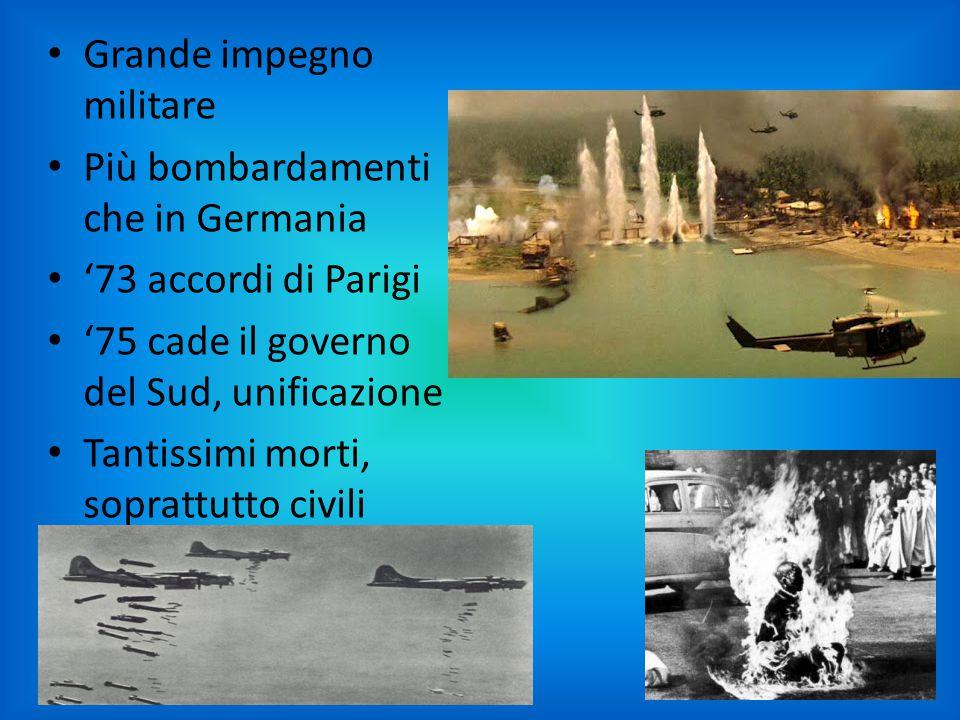 Grande impegno militare Più bombardamenti che in Germania '73 accordi di Parigi '75 cade il governo del Sud, unificazione Tantissimi morti, soprattutt
