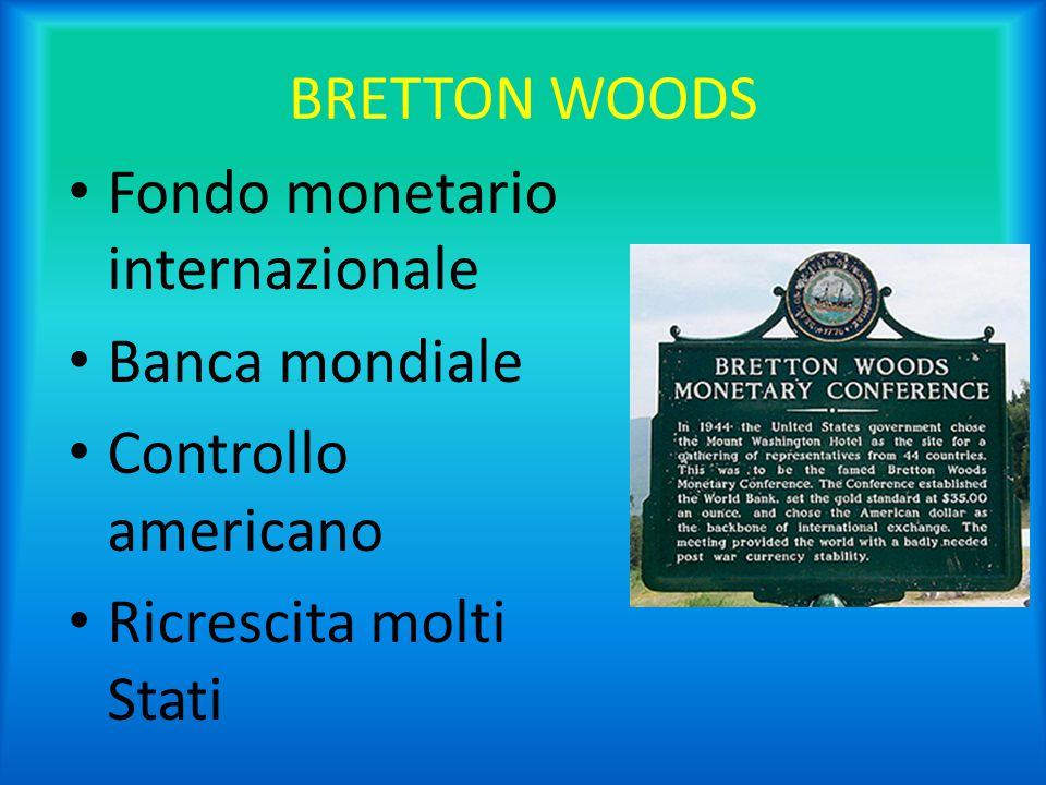BRETTON WOODS Fondo monetario internazionale Banca mondiale Controllo americano Ricrescita molti Stati