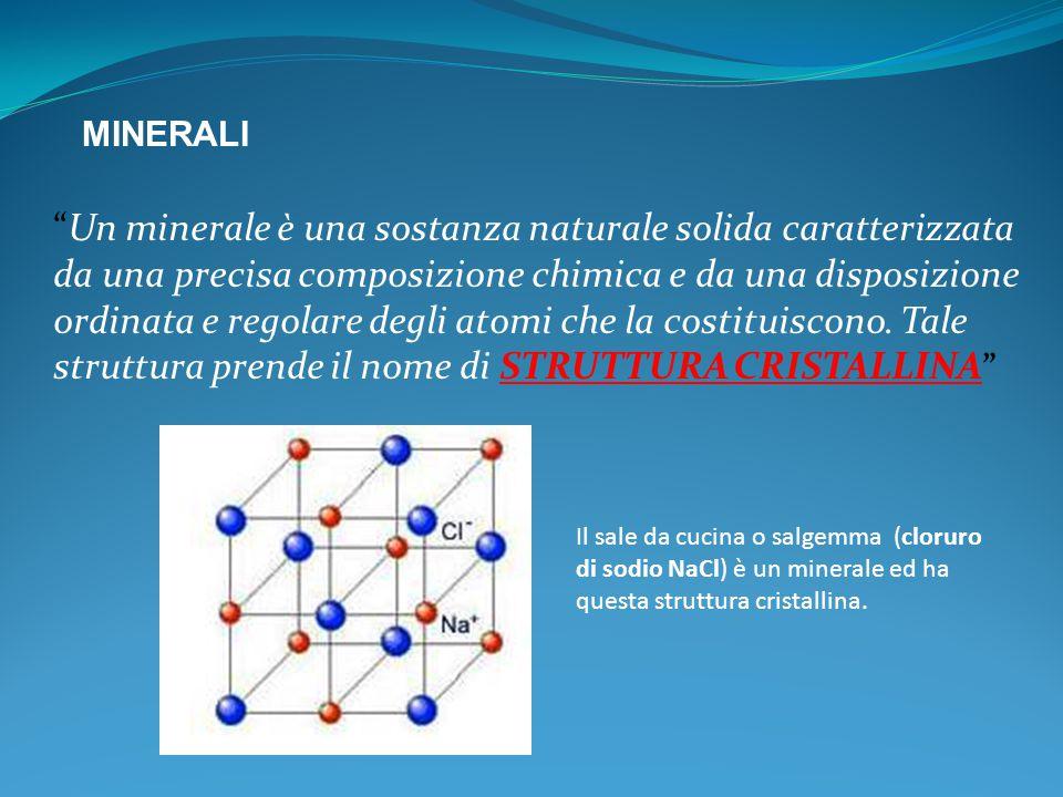 Un minerale è una sostanza naturale solida caratterizzata da una precisa composizione chimica e da una disposizione ordinata e regolare degli atomi che la costituiscono.