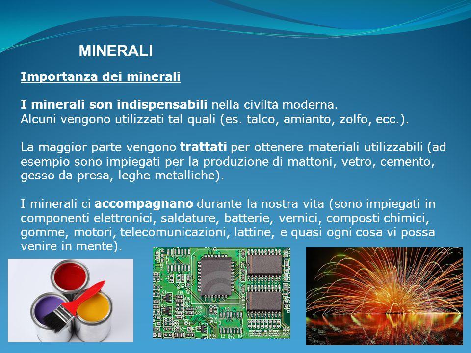 MINERALI Importanza dei minerali I minerali son indispensabili nella civilt à moderna. Alcuni vengono utilizzati tal quali (es. talco, amianto, zolfo,