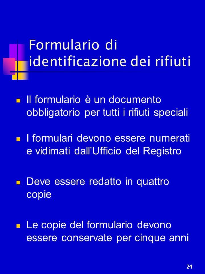 24 Formulario di identificazione dei rifiuti Il formulario è un documento obbligatorio per tutti i rifiuti speciali I formulari devono essere numerati