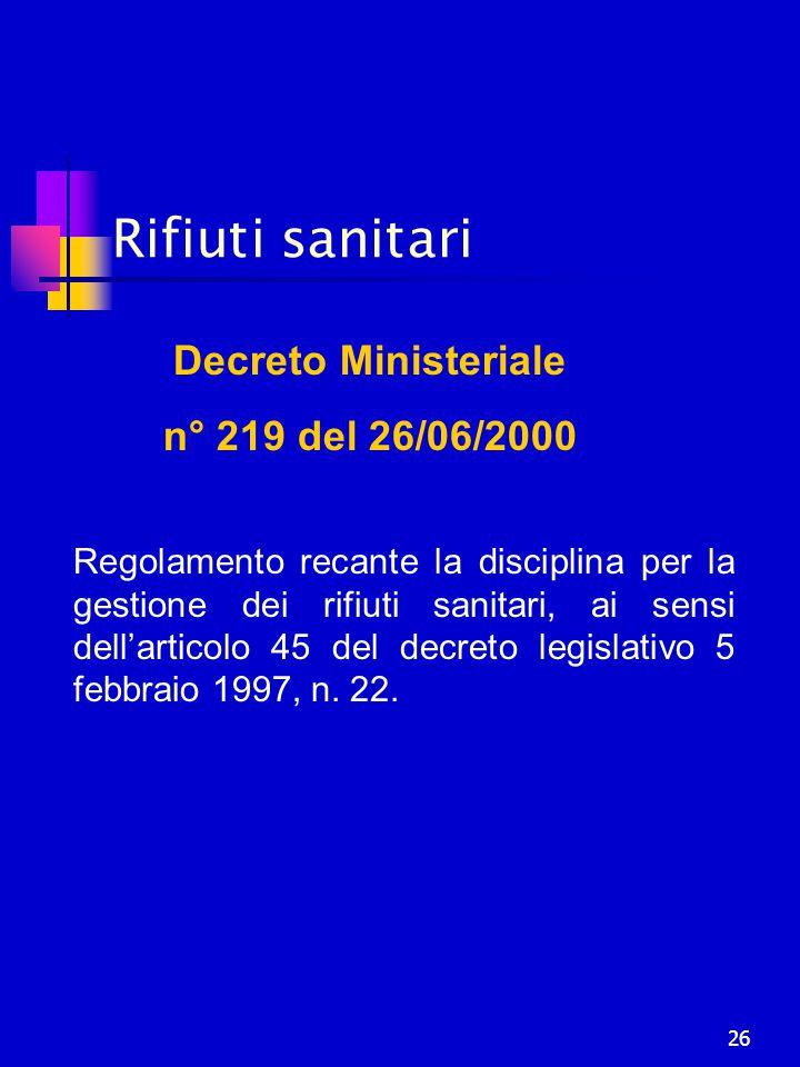 26 Rifiuti sanitari Decreto Ministeriale n° 219 del 26/06/2000 Regolamento recante la disciplina per la gestione dei rifiuti sanitari, ai sensi dell'a