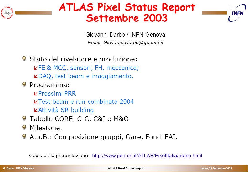 ATLAS Pixel Status Report G. Darbo - INFN / Genova Lecce, 25 Settembre 2003 ATLAS Pixel Status Report Settembre 2003 Giovanni Darbo / INFN-Genova Emai