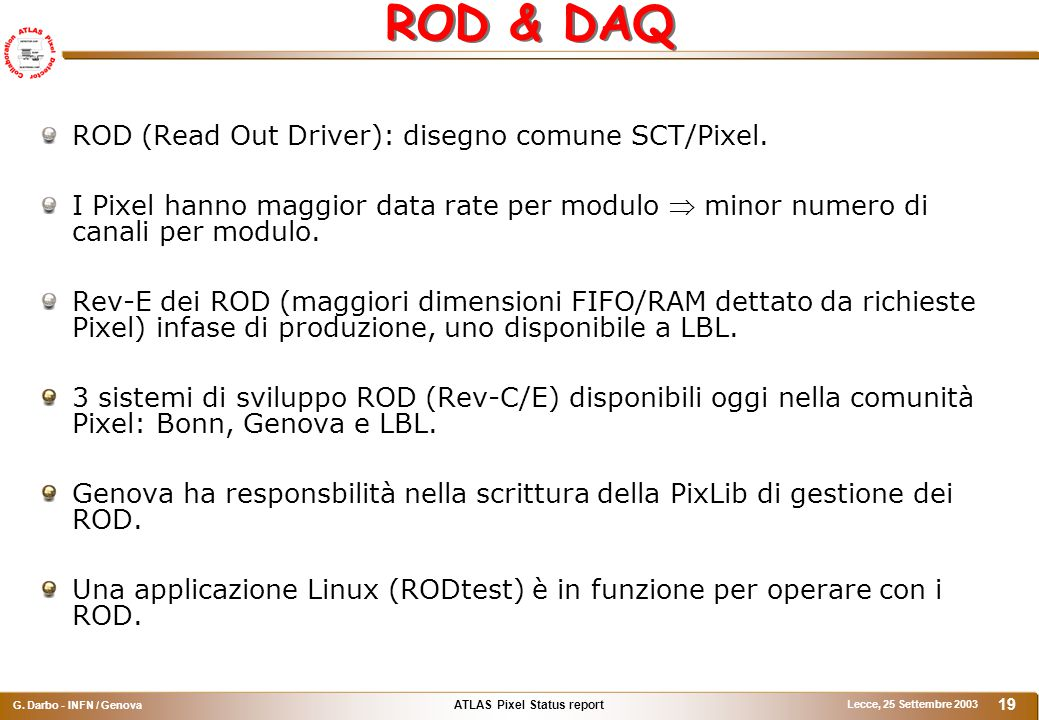 ATLAS Pixel Status report G. Darbo - INFN / Genova Lecce, 25 Settembre 2003 19 ROD & DAQ ROD (Read Out Driver): disegno comune SCT/Pixel. I Pixel hann