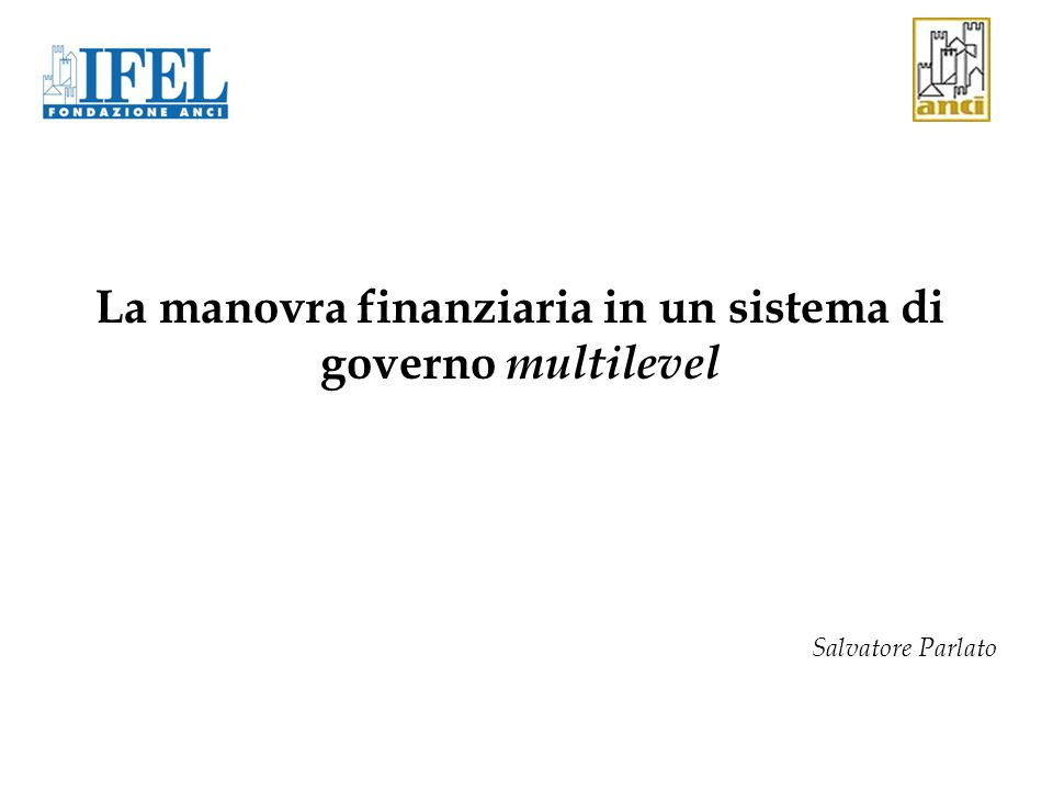 La manovra finanziaria in un sistema di governo multilevel Salvatore Parlato