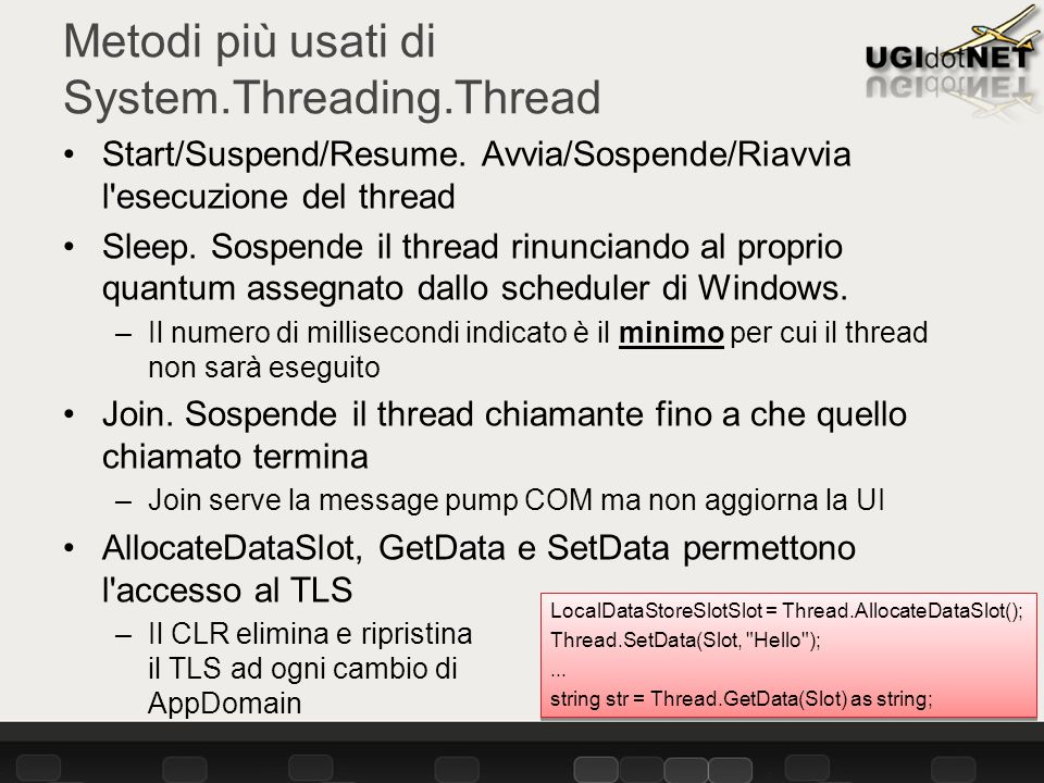 Metodi più usati di System.Threading.Thread Start/Suspend/Resume.