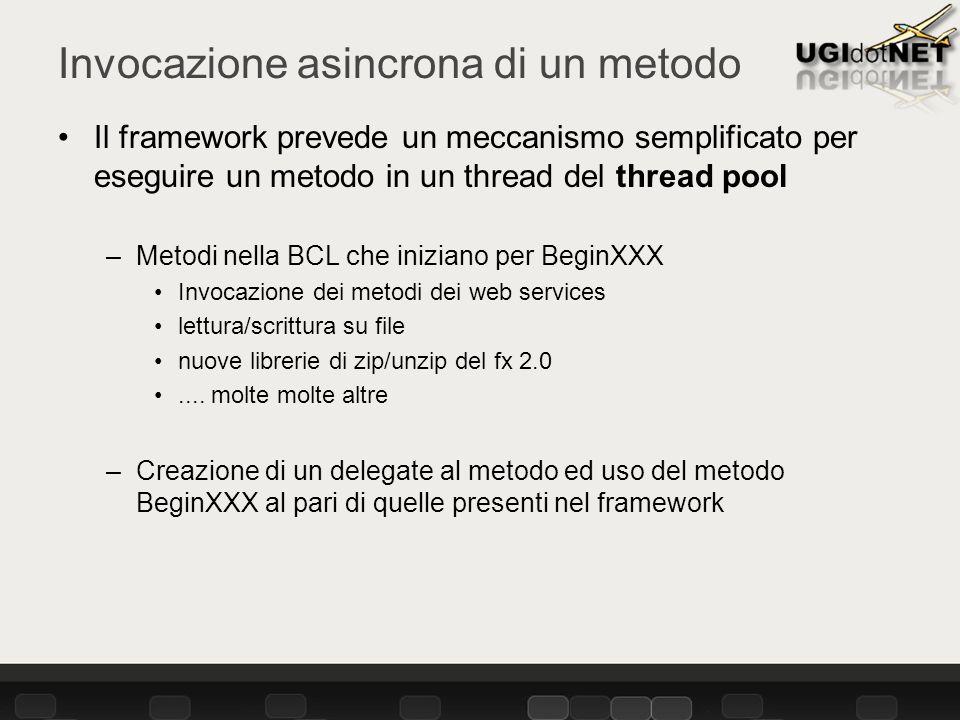 Invocazione asincrona di un metodo Il framework prevede un meccanismo semplificato per eseguire un metodo in un thread del thread pool –Metodi nella BCL che iniziano per BeginXXX Invocazione dei metodi dei web services lettura/scrittura su file nuove librerie di zip/unzip del fx 2.0....
