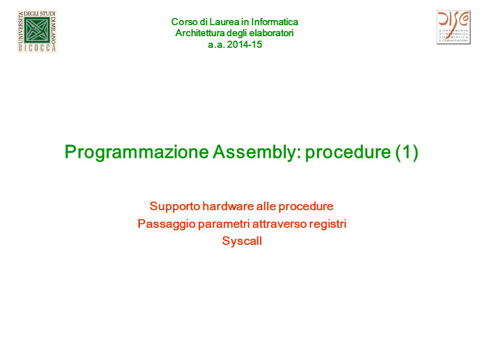 Corso di Laurea in Informatica Architettura degli elaboratori a.a. 2014-15 Programmazione Assembly: procedure (1) Supporto hardware alle procedure Pas