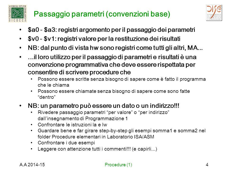Passaggio parametri (convenzioni base) $a0 - $a3: registri argomento per il passaggio dei parametri $v0 - $v1: registri valore per la restituzione dei