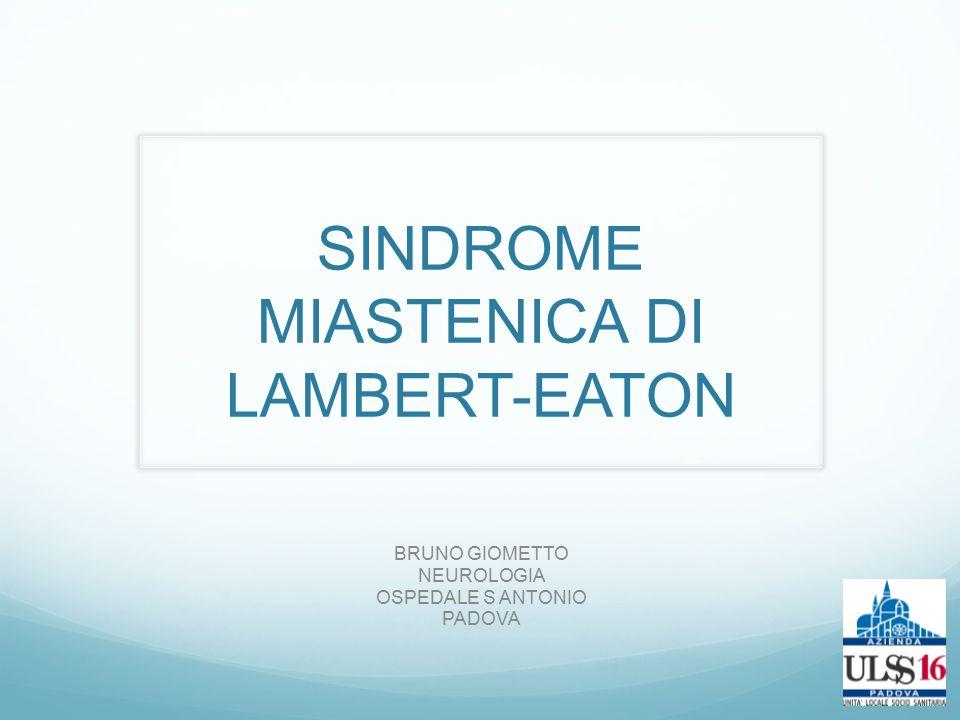 SINDROME MIASTENICA DI LAMBERT-EATON BRUNO GIOMETTO NEUROLOGIA OSPEDALE S ANTONIO PADOVA