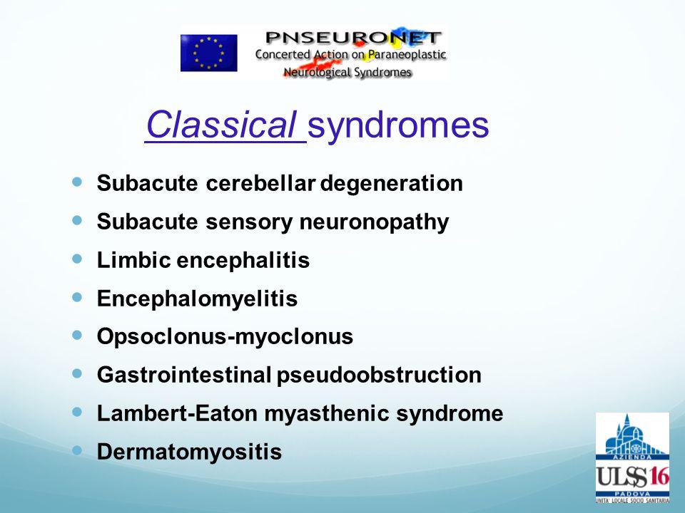 Classical syndromes Subacute cerebellar degeneration Subacute sensory neuronopathy Limbic encephalitis Encephalomyelitis Opsoclonus-myoclonus Gastroin