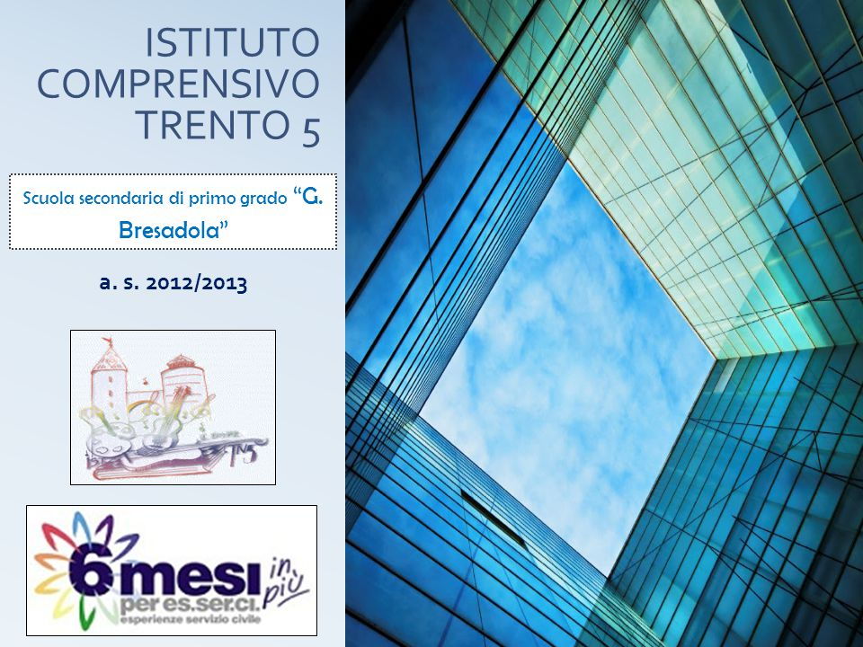 """ISTITUTO COMPRENSIVO TRENTO 5 Scuola secondaria di primo grado """"G. Bresadola"""" a. s. 2012/2013"""