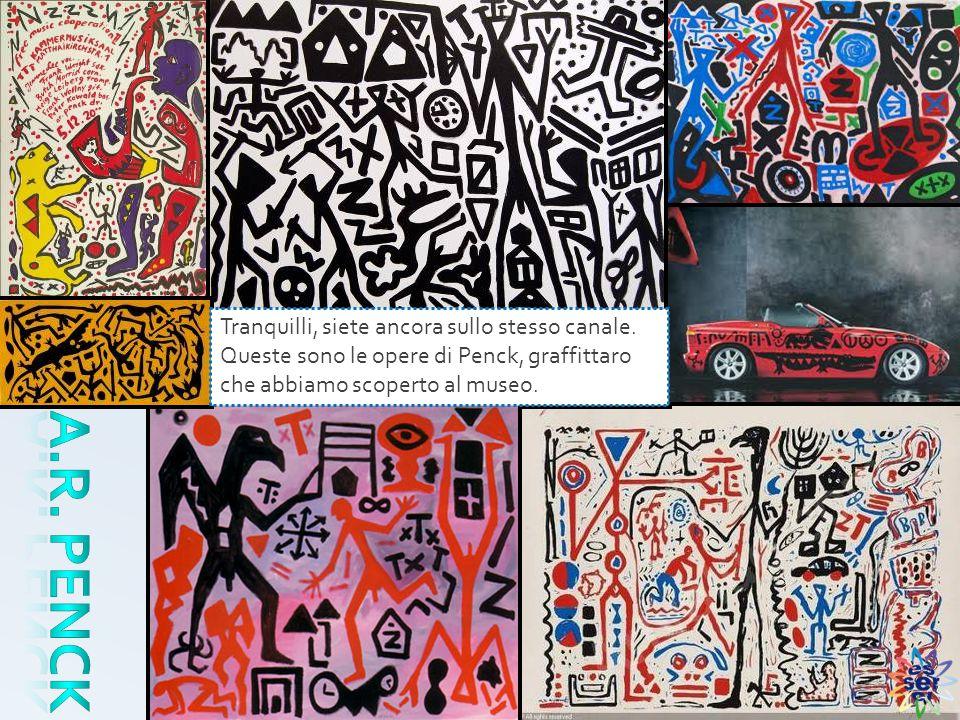 Tranquilli, siete ancora sullo stesso canale. Queste sono le opere di Penck, graffittaro che abbiamo scoperto al museo.