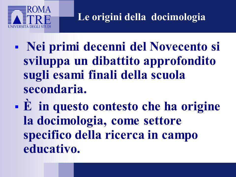Le origini della docimologia  Nei primi decenni del Novecento si sviluppa un dibattito approfondito sugli esami finali della scuola secondaria.