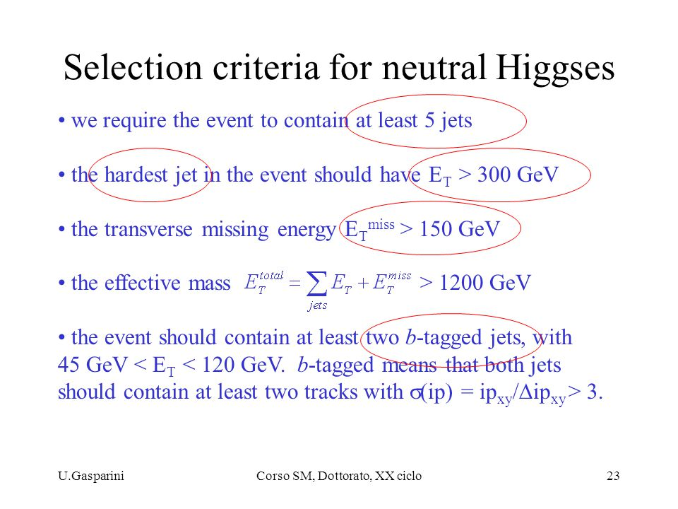 U.GaspariniCorso SM, Dottorato, XX ciclo23 Selection criteria for neutral Higgses we require the event to contain at least 5 jets the hardest jet in t