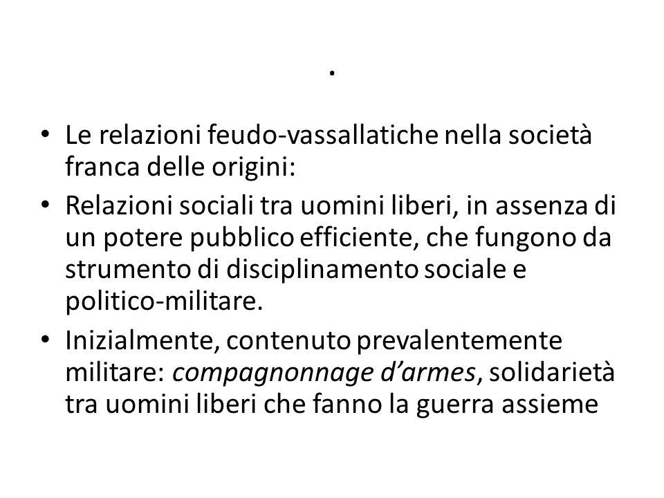 . Le relazioni feudo-vassallatiche nella società franca delle origini: Relazioni sociali tra uomini liberi, in assenza di un potere pubblico efficient