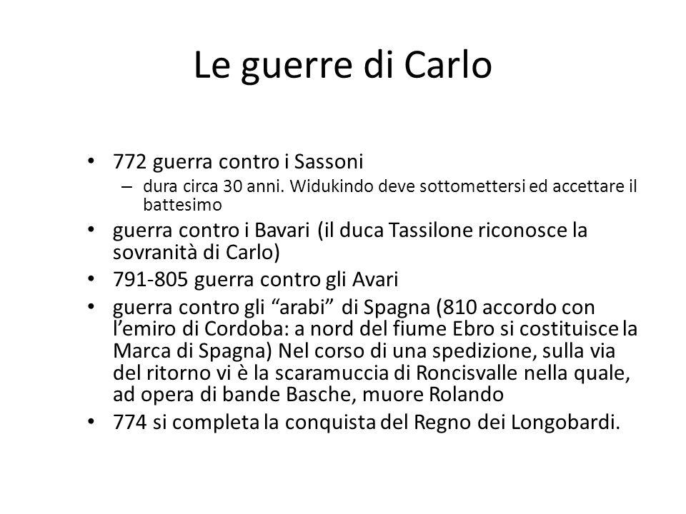 Le guerre di Carlo 772 guerra contro i Sassoni – dura circa 30 anni. Widukindo deve sottomettersi ed accettare il battesimo guerra contro i Bavari (il