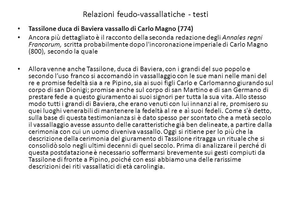 Relazioni feudo-vassallatiche - testi Tassilone duca di Baviera vassallo di Carlo Magno (774) Ancora più dettagliato è il racconto della seconda redaz