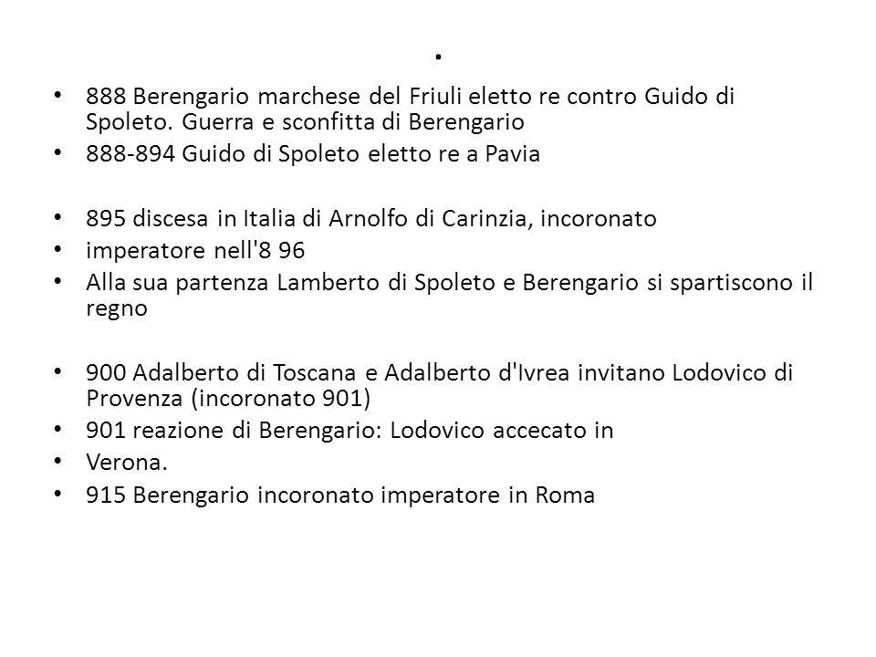 . 888 Berengario marchese del Friuli eletto re contro Guido di Spoleto. Guerra e sconfitta di Berengario 888-894 Guido di Spoleto eletto re a Pavia 89