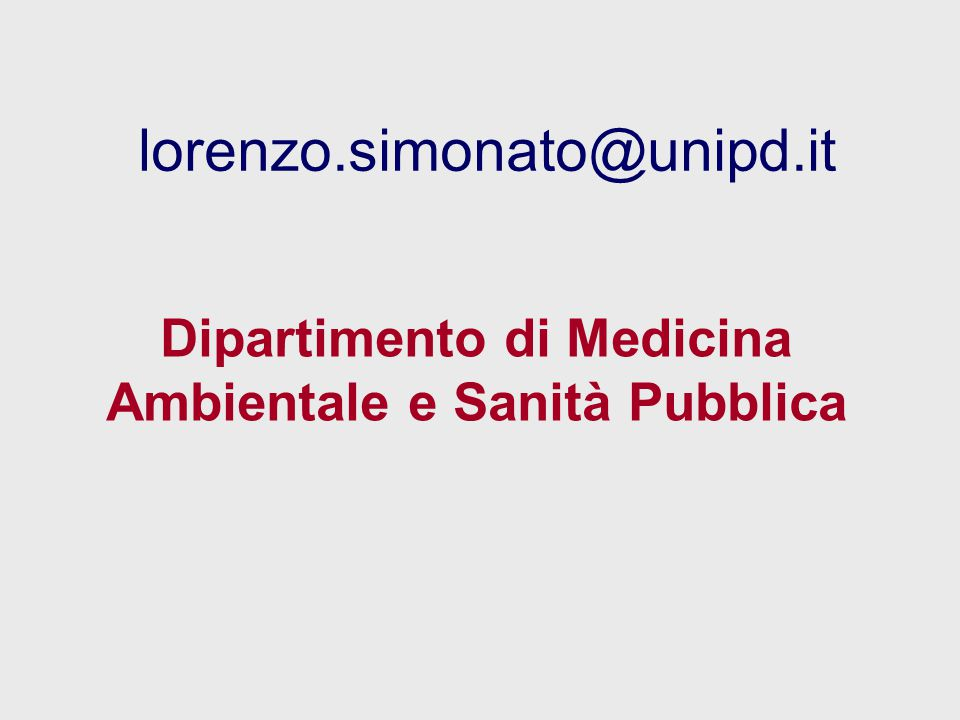 lorenzo.simonato@unipd.it Dipartimento di Medicina Ambientale e Sanità Pubblica