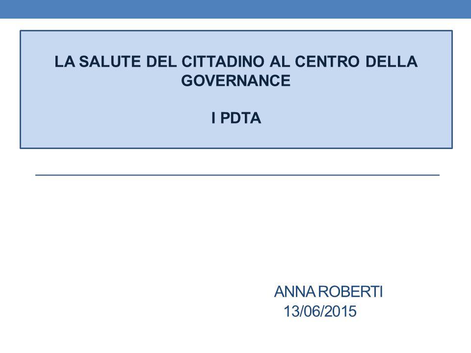 ANNA ROBERTI 13/06/2015 LA SALUTE DEL CITTADINO AL CENTRO DELLA GOVERNANCE I PDTA