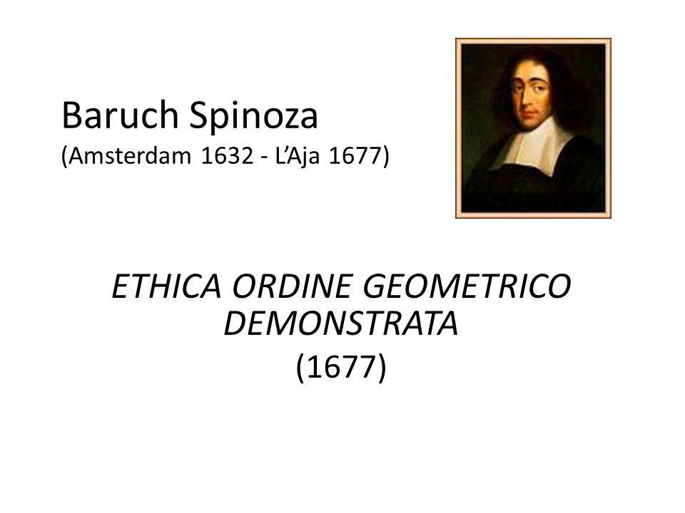 Baruch Spinoza (Amsterdam 1632 - L'Aja 1677) ETHICA ORDINE GEOMETRICO DEMONSTRATA (1677)
