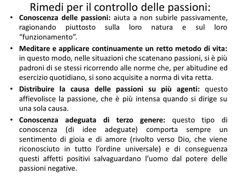 Rimedi per il controllo delle passioni: Conoscenza delle passioni: aiuta a non subirle passivamente, ragionando piuttosto sulla loro natura e sul loro funzionamento .