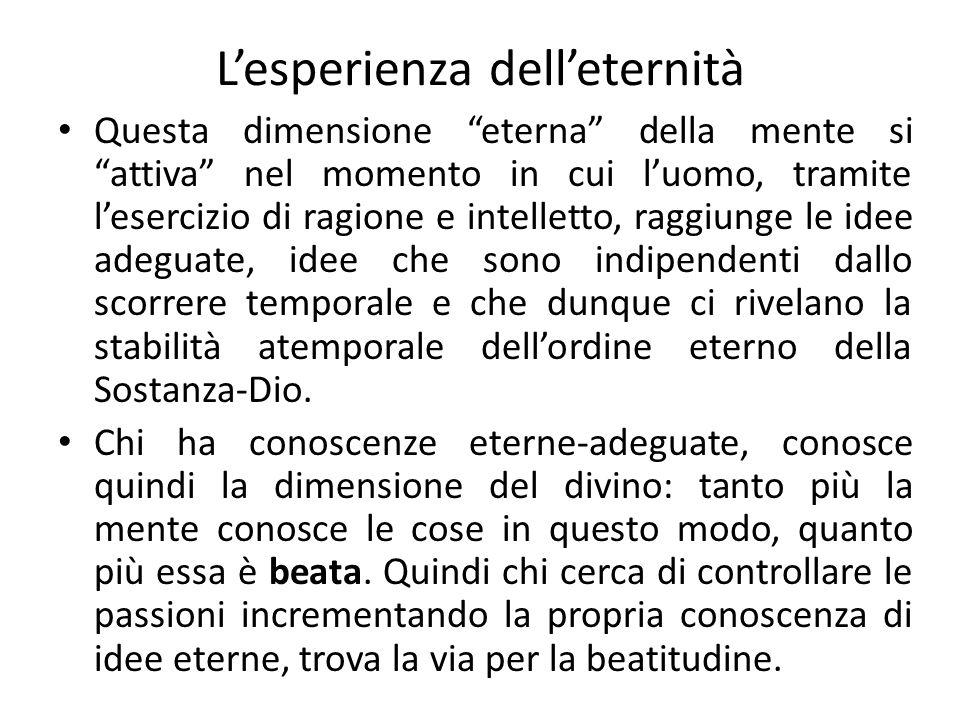"""L'esperienza dell'eternità Questa dimensione """"eterna"""" della mente si """"attiva"""" nel momento in cui l'uomo, tramite l'esercizio di ragione e intelletto,"""
