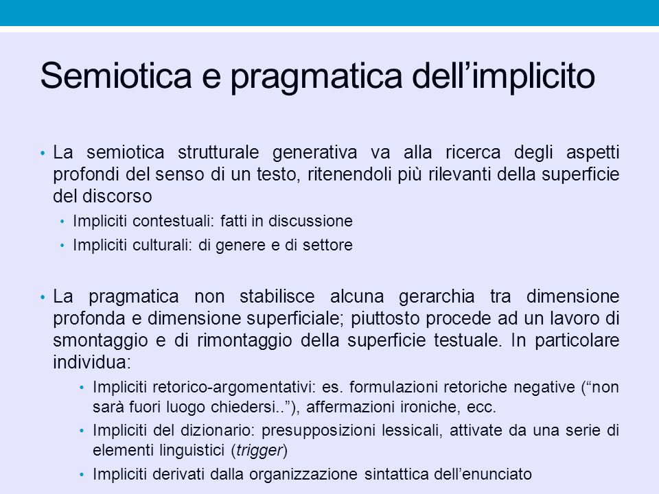 Semiotica e pragmatica dell'implicito La semiotica strutturale generativa va alla ricerca degli aspetti profondi del senso di un testo, ritenendoli pi