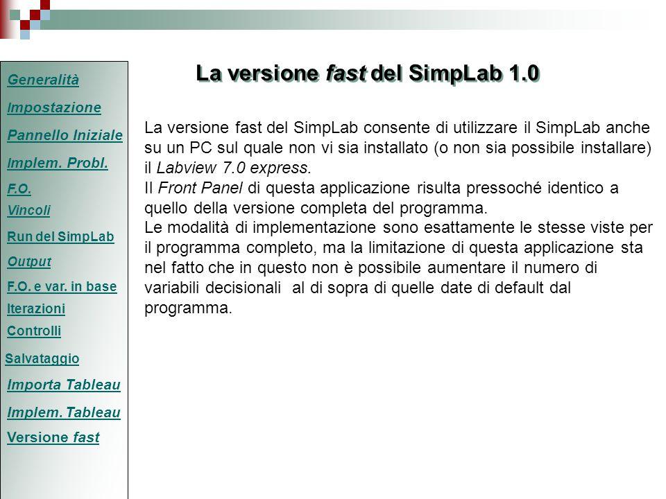 La versione fast del SimpLab 1.0 La versione fast del SimpLab consente di utilizzare il SimpLab anche su un PC sul quale non vi sia installato (o non sia possibile installare) il Labview 7.0 express.