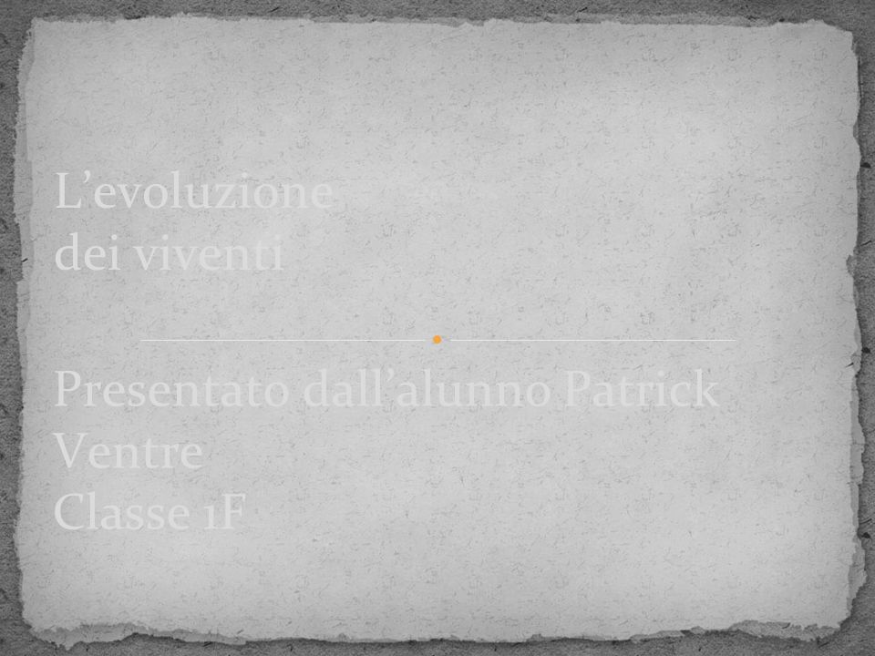 Presentato dall'alunno Patrick Ventre Classe 1F L'evoluzione dei viventi