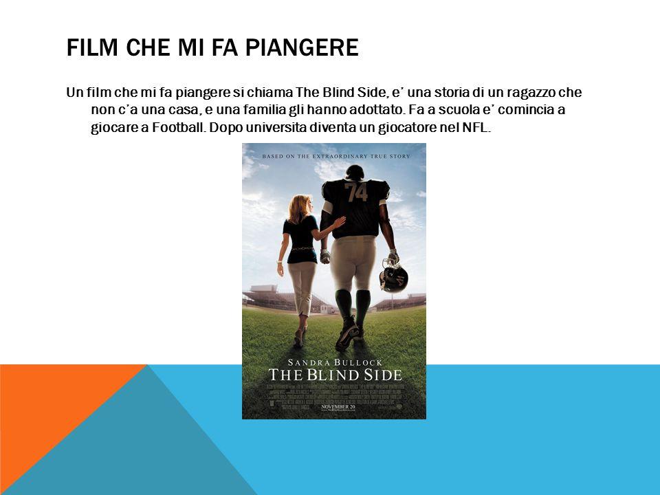 FILM CHE MI FA PIANGERE Un film che mi fa piangere si chiama The Blind Side, e' una storia di un ragazzo che non c'a una casa, e una familia gli hanno adottato.