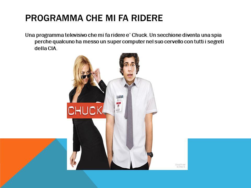 PROGRAMMA CHE MI FA RIDERE Una programma televisivo che mi fa ridere e' Chuck.