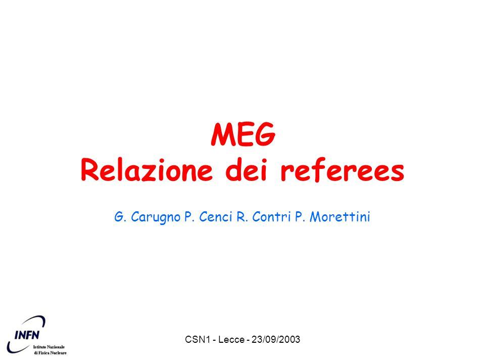 CSN1 - Lecce - 23/09/2003 MEG Relazione dei referees G. Carugno P. Cenci R. Contri P. Morettini