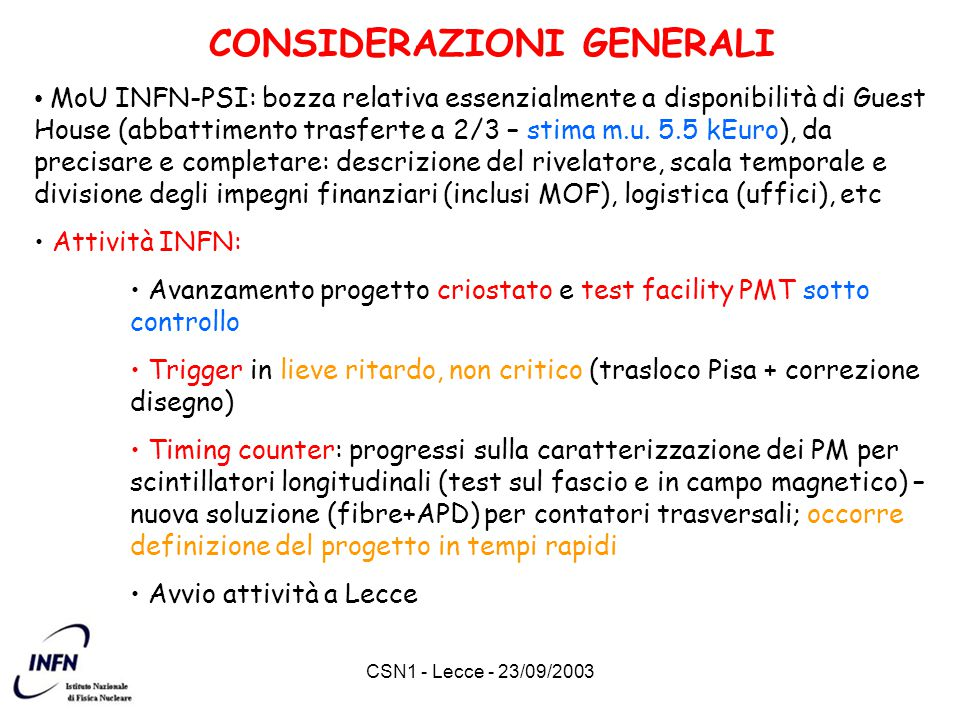 CSN1 - Lecce - 23/09/2003 CONSIDERAZIONI GENERALI MoU INFN-PSI: bozza relativa essenzialmente a disponibilità di Guest House (abbattimento trasferte a