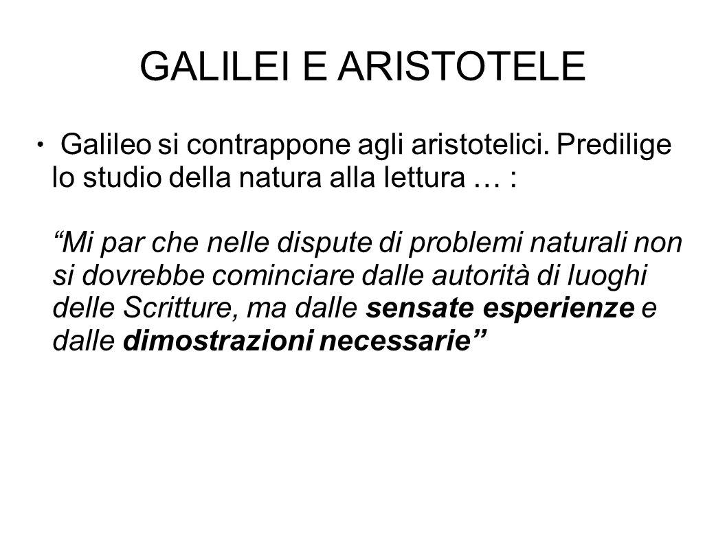 GALILEI E ARISTOTELE ● Galileo si contrappone agli aristotelici.