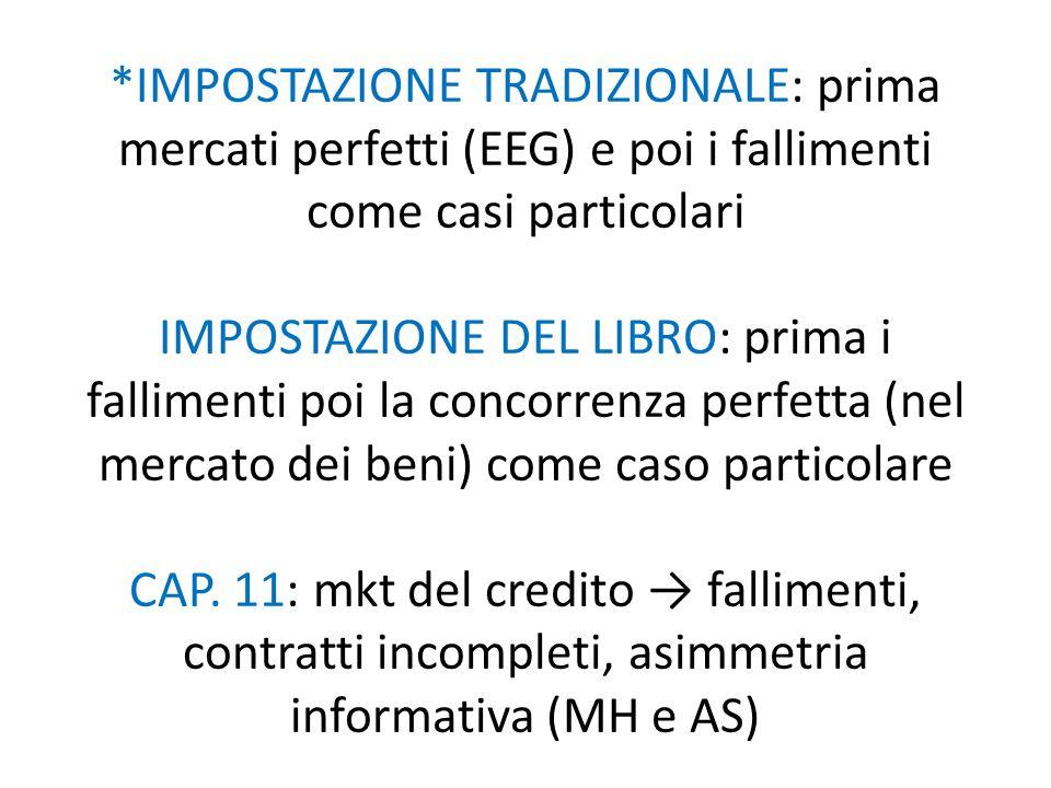 *IMPOSTAZIONE TRADIZIONALE: prima mercati perfetti (EEG) e poi i fallimenti come casi particolari IMPOSTAZIONE DEL LIBRO: prima i fallimenti poi la concorrenza perfetta (nel mercato dei beni) come caso particolare CAP.
