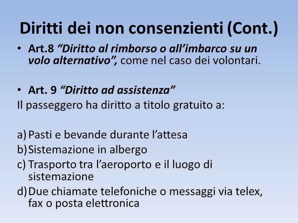 Diritti dei non consenzienti (Cont.) Art.8 Diritto al rimborso o all'imbarco su un volo alternativo , come nel caso dei volontari.