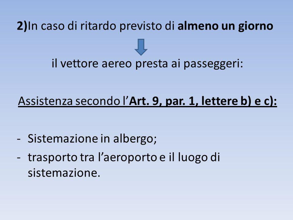 2)In caso di ritardo previsto di almeno un giorno il vettore aereo presta ai passeggeri: Assistenza secondo l'Art.