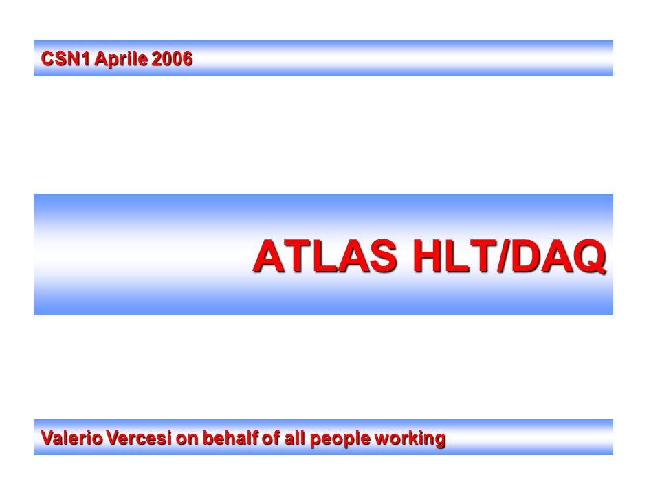 ATLAS HLT/DAQ Valerio Vercesi on behalf of all people working CSN1 Aprile 2006