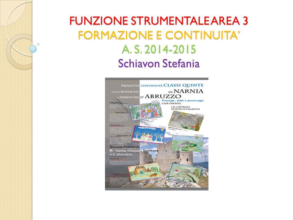 FUNZIONE STRUMENTALE AREA 3 FORMAZIONE E CONTINUITA' A. S. 2014-2015 Schiavon Stefania
