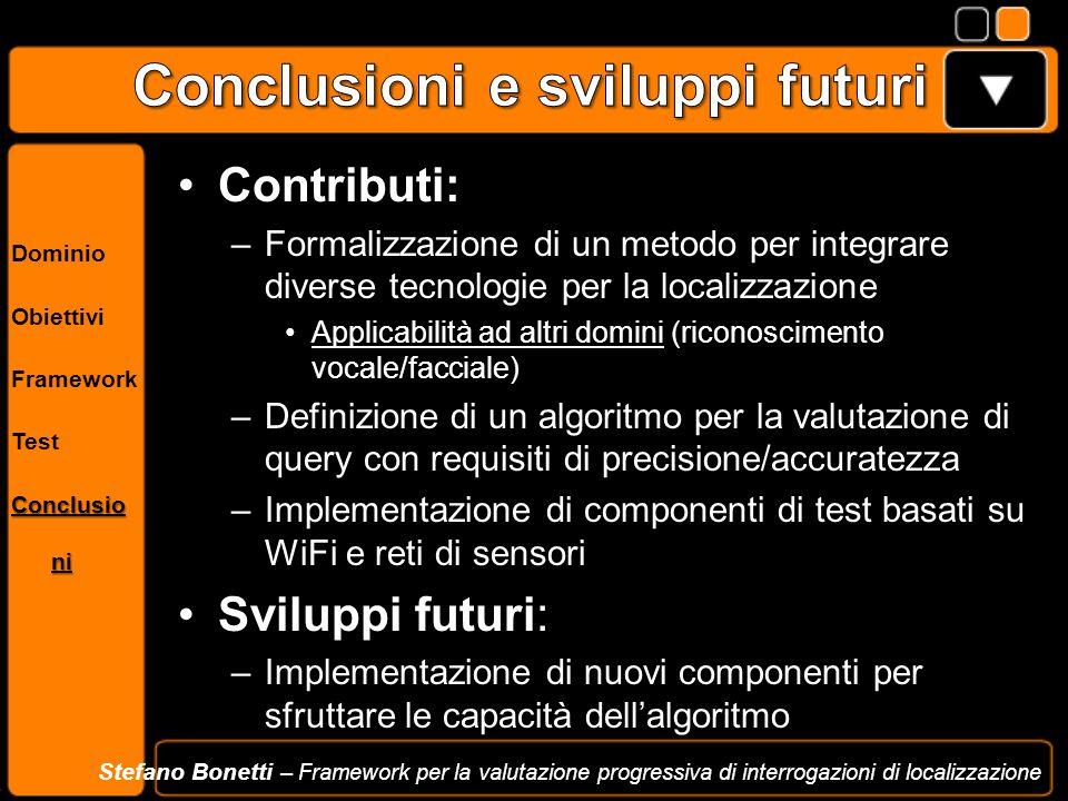 Dominio Obiettivi Framework Test Conclusio ni Stefano Bonetti – Framework per la valutazione progressiva di interrogazioni di localizzazione Contribut