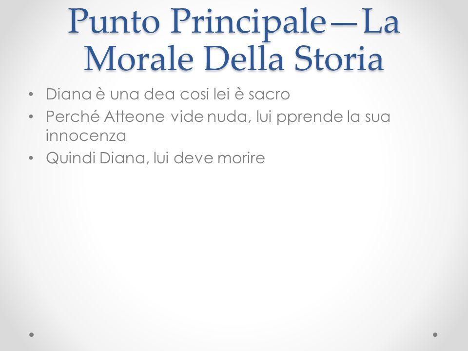 Punto Principale—La Morale Della Storia Diana è una dea cosi lei è sacro Perché Atteone vide nuda, lui pprende la sua innocenza Quindi Diana, lui deve