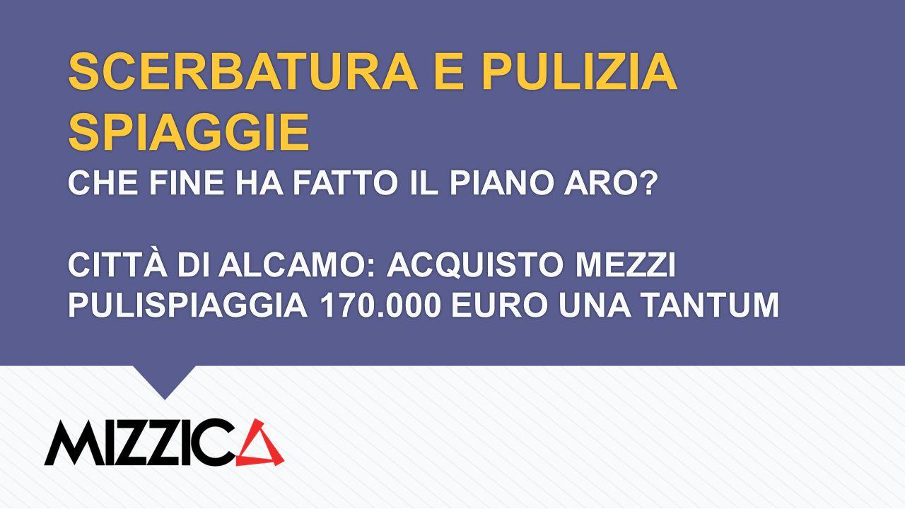 SCERBATURA E PULIZIA SPIAGGIE CHE FINE HA FATTO IL PIANO ARO? CITTÀ DI ALCAMO: ACQUISTO MEZZI PULISPIAGGIA 170.000 EURO UNA TANTUM