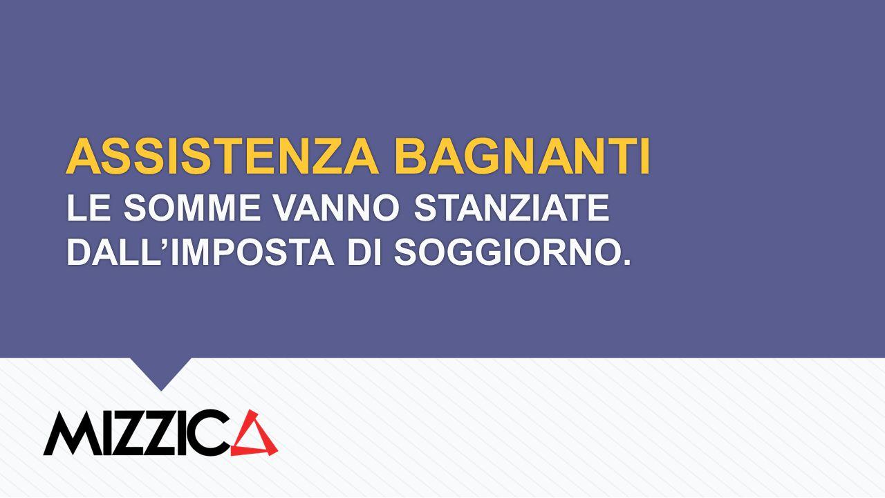 ASSISTENZA BAGNANTI LE SOMME VANNO STANZIATE DALL'IMPOSTA DI SOGGIORNO.