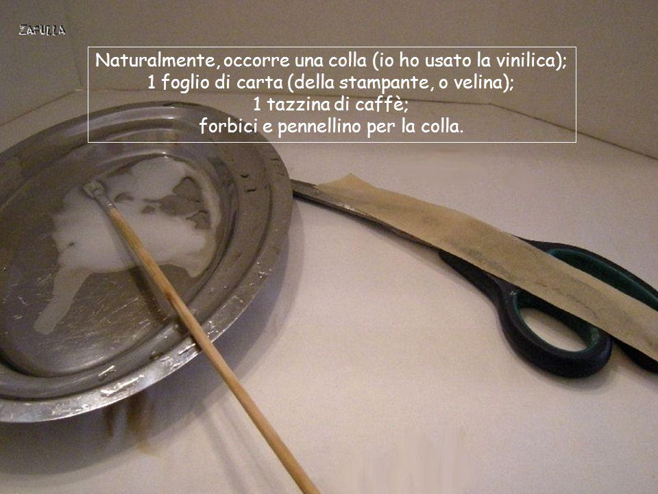 Naturalmente, occorre una colla (io ho usato la vinilica); 1 foglio di carta (della stampante, o velina); 1 tazzina di caffè; forbici e pennellino per la colla.