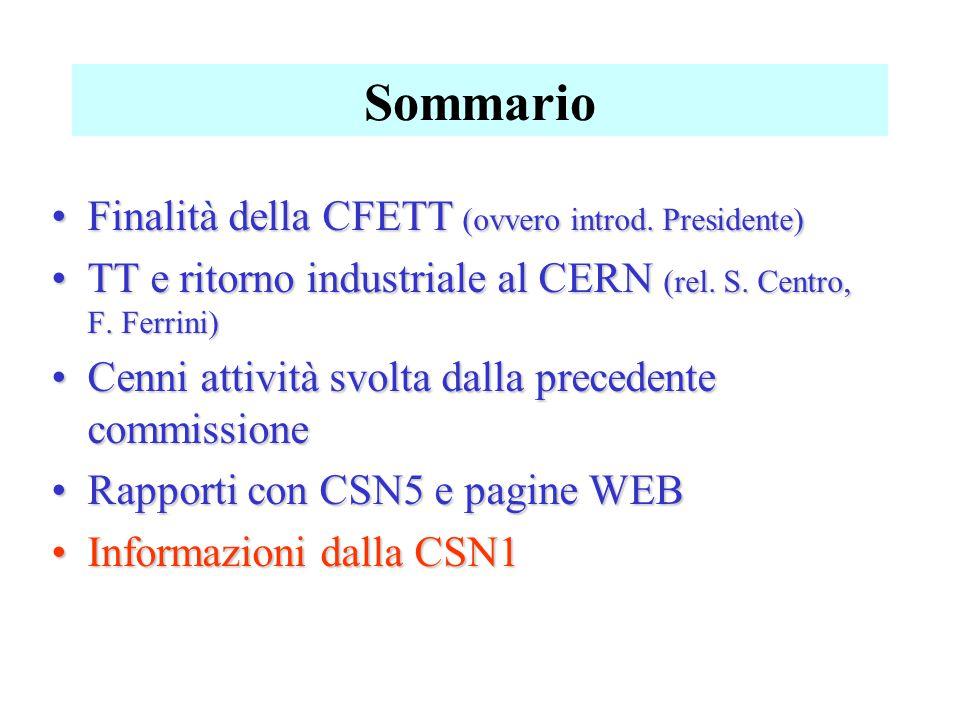 Sommario Finalità della CFETT (ovvero introd. Presidente)Finalità della CFETT (ovvero introd. Presidente) TT e ritorno industriale al CERN (rel. S. Ce