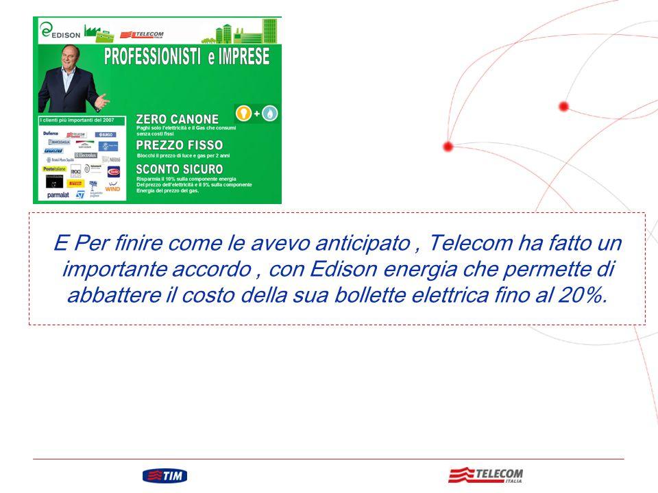 GRUPPO TELECOM ITALIA E Per finire come le avevo anticipato, Telecom ha fatto un importante accordo, con Edison energia che permette di abbattere il costo della sua bollette elettrica fino al 20%.