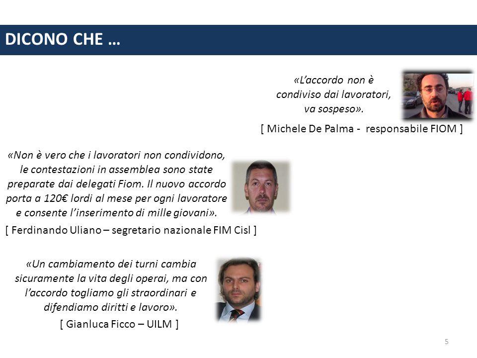 5 DICONO CHE … «L'accordo non è condiviso dai lavoratori, va sospeso». [ Michele De Palma - responsabile FIOM ] «Non è vero che i lavoratori non condi