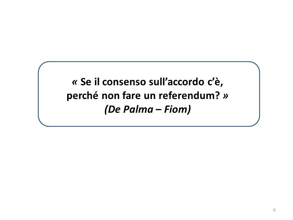 6 « Se il consenso sull'accordo c'è, perché non fare un referendum » (De Palma – Fiom)